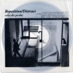 Repetition - Distract – salles des perdus